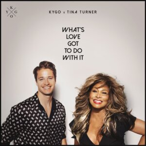 """Kygo & Tina Turner - """"What's Love Got To Do With It"""" (Single - Kygo AS/Sony Music)"""