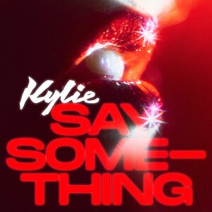 """Kylie - """"Say Something"""" (Single - BMG Rights Management/Warner)"""