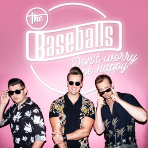 "The Baseballs - ""Don`t Worry Be Happy"" (Single - Electrola/Universal Music)"