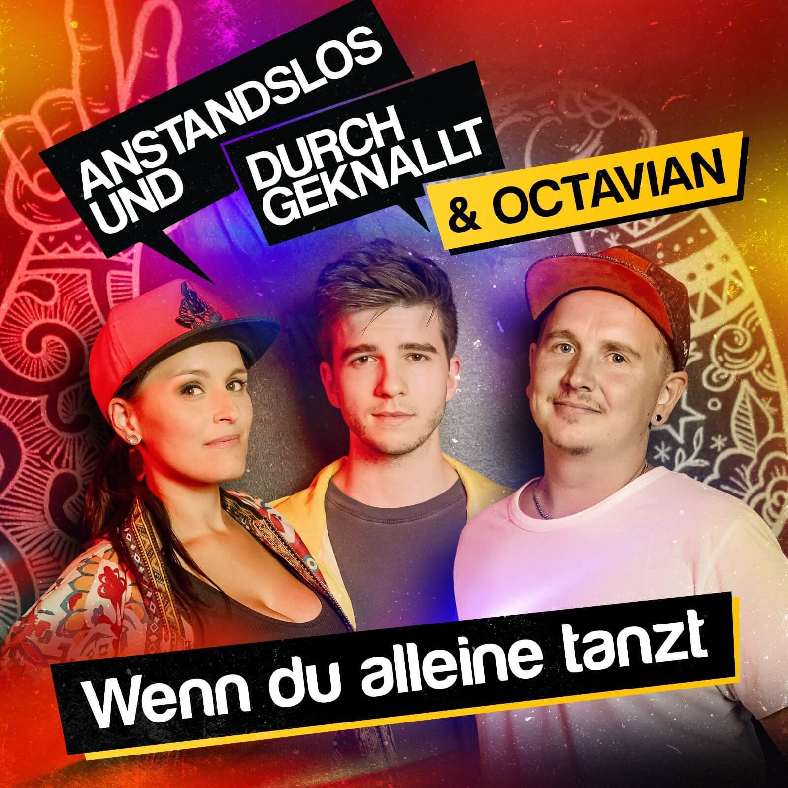"Anstandslos & Durchgeknallt & Octavian - ""Wenn Du Alleine Tanzt"" (Single – Nitron Music/Sony Music)"