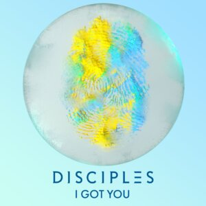 "Disciples - ""I Got You"" (Single – Ministry Of Sound)"