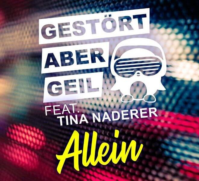 """Gestört aber GeiL – """"Allein (feat.  Tina Naderer)"""" (Single + offizielles Video)"""
