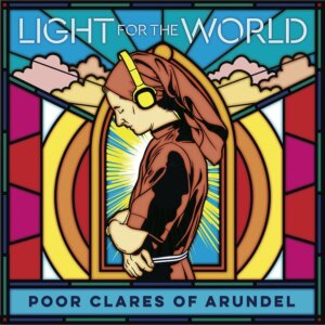"""Poor Clares Of Arundel - """"Light For The World"""" (Decca/Universal)"""