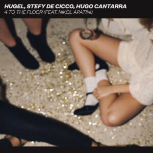 "HUGEL, Stefy de Cicco, Hugo Cantarra - ""4 To The Floor (feat. Nikol Apatini)"" (Single - Spinnin' Records/Warner Music)"