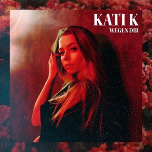 "KATI K - ""Wegen Dir"" (Single - HaKuZa Records)"