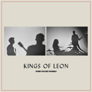 "Kings Of Leon - ""When You See Yourself"" (RCA Records/Sony Music)"
