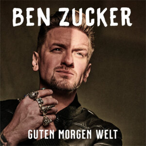 "Ben Zucker - ""Guten Morgen Welt"" (Single - AIRFORCE 1 Records/Universal)"