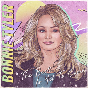 """Bonnie Tyler - """"The Best Is Yet To Come"""" (earMUSIC/Edel)"""