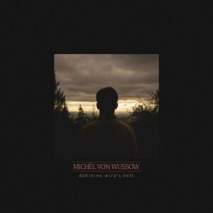 """Michèl von Wussow -  """"Dahinten Wird's Hell"""" (EP -  Michèl von Wussow/Eigenrelease)"""