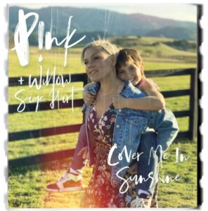 "P!nk & Willow Sage Hart - ""Cover Me In Sunshine"" (Single – RCA/Sony Music)"