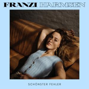 """Franzi Harmsen - """"Schönster Fehler"""" (Single – Electrola/Universal Music)"""