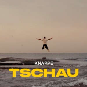 "KNAPPE - ""TSCHAU""(Columbia Local/Sony Music)"