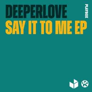 "Deeperlove - ""Say It To Me (EP)"" (Kontor Records)"