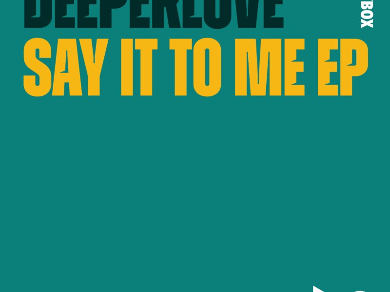 "Deeperlove – ""Say It To Me"" (EP + Audio Video)"