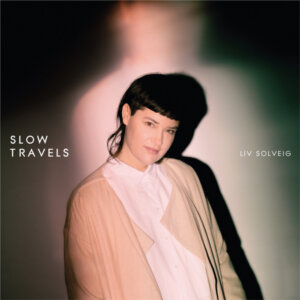 "Liv Solveig - ""Slow Travels"" (Revolver Distribution Services/Cargo Records)"
