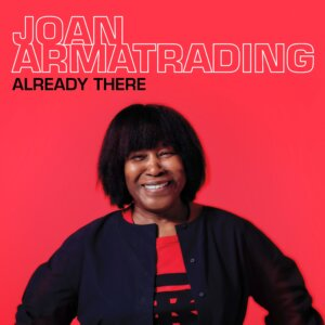 "Joan Armatrading – ""Already There"" (Single - Bmg Rights Management/Warner)"