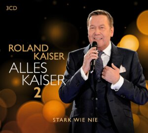 "Roland Kaiser - ""Alles Kaiser 2 – Stark Wie Nie"" (Sony Music Catalog)"