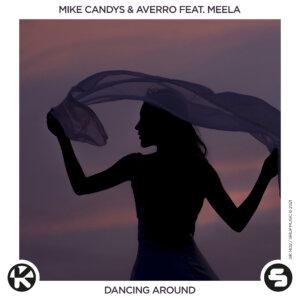 "Mike Candys & Averro feat. MEELA - ""Dancing Around"" (Single - Kontor Records/SirupMusic GmbH)"