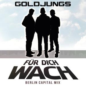 "Goldjungs - ""Für Dich Wach (Berlin Capital Remix)"" (RB Music Entertainment/Kontor New Media)"