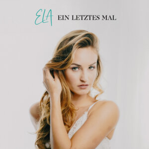 """Ela – """"Ein Letztes Mal"""" (Single - Kontor Records)"""