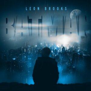 "Leon Brooks - ""Batman"" (Single - RCA/Sony Music)"